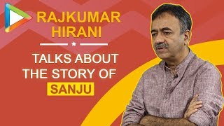 "Rajkumar Hirani: ""The story that Sanjay Dutt was narrating was so unbelievable that we… ""