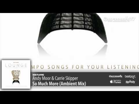 Andy Moor & Carrie Skipper - So Much More (Ambient Mix) (Armada Lounge, Vol. 5)