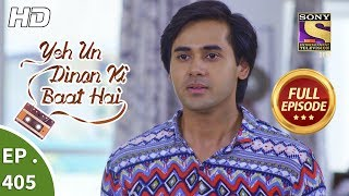 Yeh Un Dinon Ki Baat Hai - Ep 405 - Full Episode - 10th April, 2019 - SETINDIA