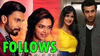 Ranveer Singh & Deepika Padukone 'FOLLOW ' Ranbir Kapoor & Katrina Kaif