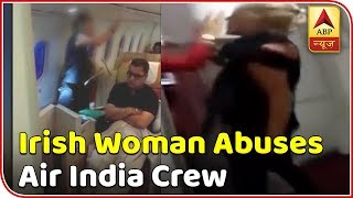Shocking Video! Irish woman abuses, spits on Air India crew for not serving liquor - ABPNEWSTV