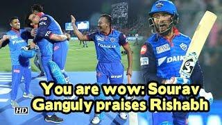 IPL 2019 | You are wow: Sourav Ganguly praises Rishabh Pant - IANSINDIA