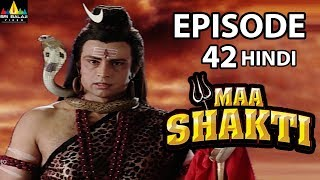 Maa Shakti Devotional Serial Episode 42 | Hindi Bhakti Serials | Sri Balaji Video - SRIBALAJIMOVIES
