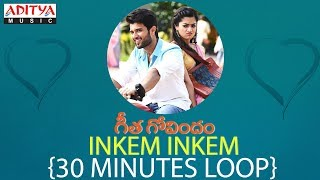 Inkem Inkem Full Song ★ 30 Minutes Loop ★ Vijay Devarakonda, Rashmika Mandanna - ADITYAMUSIC