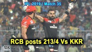 IPL 2019 | Match 35 | RCB posts 213/4 Vs KKR - IANSINDIA