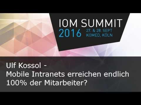 #ioms16 Ulf Kossol - Mobile Intranets erreichen endlich 100% der Mitarbeiter