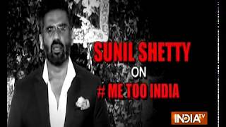 Sunil Shetty on #MeToo says, the power of the movement shouldn't be misused - INDIATV