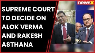 CBI vs CBI: Supreme Court to decide today on Alok Verma and Rakesh Asthana rivalry - NEWSXLIVE