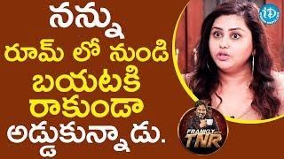 నన్ను రూమ్ లో నుండి  బయటకి రాకుండా అడ్డుకున్నాడు - Namitha&Veera | Frankly With TNR | Talking Movies - IDREAMMOVIES