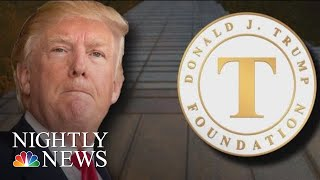 President Donald Trump Agrees To Dissolve Controversial Donald Trump Foundation | NBC Nightly News - NBCNEWS