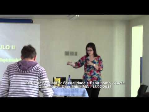 Seminário: Sexualidade e Espiritismo - Parte 02