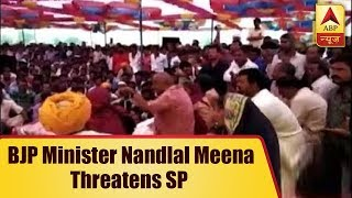 Rajasthan: BJP minister Nandlal Meena threatens SP, says you were appointed due to 'Castei - ABPNEWSTV