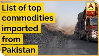 List of top commodities imported from Pakistan - ABPNEWSTV