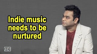 Indie music needs to be nurtured: A.R. Rahman - IANSLIVE