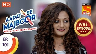 Aadat Se Majboor - Ep 101 - Full Episode - 20th February, 2018 - SABTV