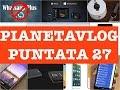 PianetaVlog 27: Whatsapp per PC, Windows 10, Galaxy S6, HTC Hima M9, Huawei Ascend P8, Moto 360
