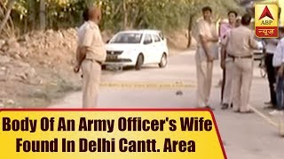 Body of an army officer's wife with slit throat found in Delhi Cantonment area - ABPNEWSTV