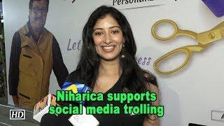 Niharca Raizaada supports social media trolling - IANSINDIA