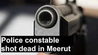 U.P: Cop shot dead in Meerut; accused absconding after the incident - NEWSXLIVE
