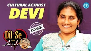 Cultural Activist Devi Exclusive Interview || Dil Se With Anjali #4 - IDREAMMOVIES