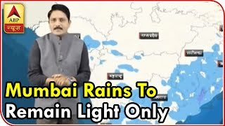 Skymet Report: Mumbai rains to remain light only - ABPNEWSTV