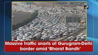 भारत बंद के बीच Gurugram-Delhi सीमा पर भारी Traffic Jam