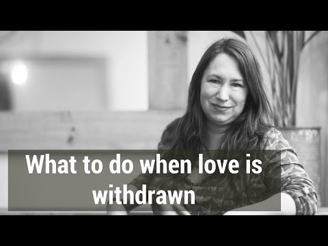 What to do when love and attention are withdrawn