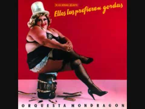 La Orquesta Mondragón Ellos las prefieren gordas