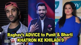 Raghav's ADVICE to Punit & Bharti for KHATRON KE KHILADI 9 - IANSLIVE