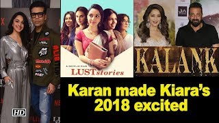 Karan's 'Lust Stories' & 'Kalank' made Kiara Advani's 2018 excited - IANSLIVE