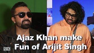 Ajaz Khan make Fun of Arijit Singh's Singing - IANSLIVE
