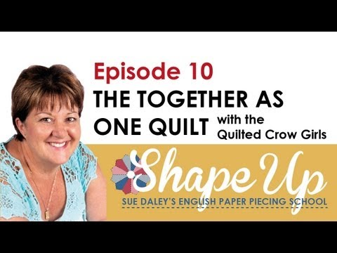 Ep 10 Sue Daley & the Quilted Crow Girls make a Quilt together.