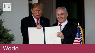 Trump recognises Israel's sovereignty over Golan Heights - FINANCIALTIMESVIDEOS