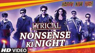 "LYRICAL: ""Nonsense Ki Night"" Full Song with LYRICS | Happy New Year | Shah Rukh Khan | Mika Singh - TSERIES"