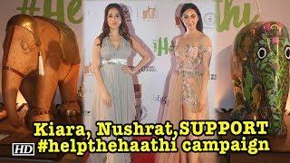 Kiara, Nushrat, SUPPORT #helpthehaathi campaign - BOLLYWOODCOUNTRY