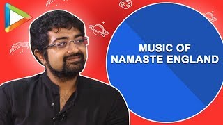 Namaste England music director Mannan Shaah talks about music & lot more - HUNGAMA