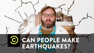 Can People Make Earthquakes? - Science? - COMEDYCENTRAL