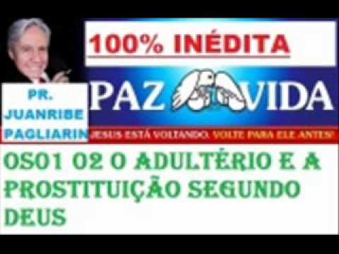 Pr  Juanribe Pagliarin O adultério e a prostituição segundo Deus