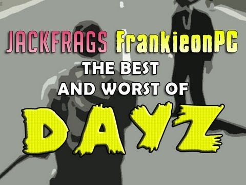 The Best & The Worst of DayZ with FrankieonPC and JackFrags