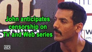 John Abraham anticipates censorship on TV and Web series - IANSINDIA