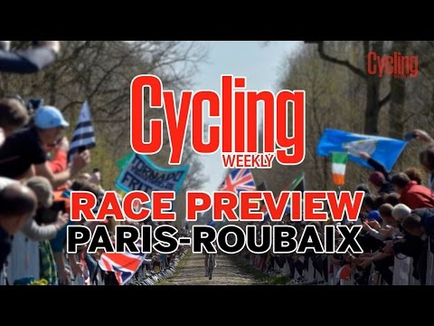 Paris - Roubaix 2017 | Race Preview | Cycling Weekly