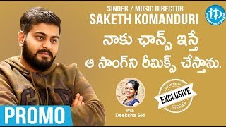 Singer & Music Director Saketh Komanduri interview - Promo || Celeb Life Styles With Deeksh Sid - IDREAMMOVIES