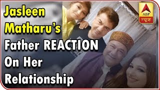 Bigg Boss 12: Jasleen Matharu's father REACTION on her relationship with Anup Jalota is - ABPNEWSTV