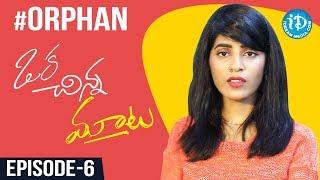Oka Chinna Mata - Episode #6 - Orphan | Gayathri Gupta - IDREAMMOVIES