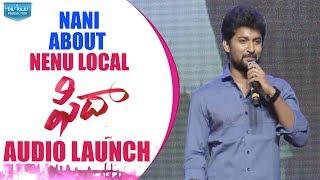 Nani About Nenu Local @ Fidaa Audio Launch Live || Fidaa || Varun Tej, Sai Pallavi || Sekhar Kammula - DILRAJU
