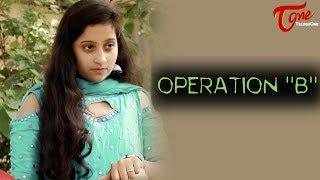 Operation B | Latest Short Film 2017 | Directed by Rajesh Mudunuri | #ShortFilms2017 - TELUGUONE