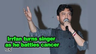 Irrfan Khan turns singer as he battles cancer - IANSLIVE