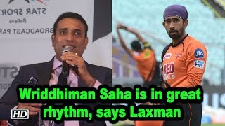 IPL 2019 | Fit-again Saha is in great rhythm, says Laxman - IANSINDIA