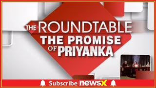 Lok Sabha Polls 2019: Will give everything into this fight, says Priyanka Gandhi | The Roundtable - NEWSXLIVE