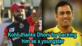 IPL 2019 | Kohli thanks Dhoni for backing him as a youngster - IANSINDIA
